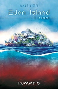 Hana Claistel - Eden Island Tome 1 : Le secret.