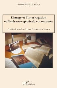 Hana Voisine-Jechova - L'image et l'interrogation en littérature générale et comparée - Dix-huit études écrites à travers le temps.