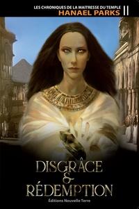 Hanael Parks - Les chroniques de la maitresse du temple Tome 2 : Disgrâce & Rédemption.