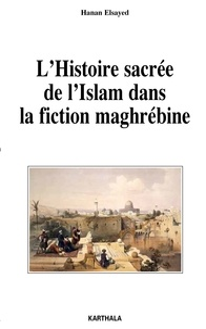 Hanan Elsayed - L'Histoire sacrée de l'Islam dans la fiction maghrébine.