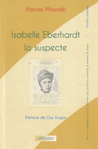 Hanan Mounib - Isabelle Eberhardt la suspecte.