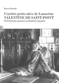Hanan Mounib - L'arrière-petite-nièce de Lamartine Valentine de Saint-Point, du futurisme parisien au soufisme égyptien dans la caravane des chimères.