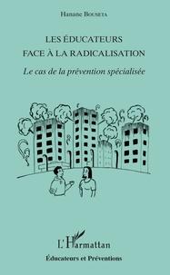 Hanane Bouseta - Les éducateurs face à la radicalisation - Le cas de la prévention spécialisée.