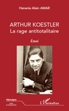 Hanania Alain Amar - Arthur Koestler - La rage totalitaire.