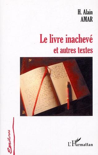 Hanania Alain Amar - Le livre inachevé - Et autres textes.