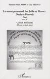 Hanania Alain Amar et Guy Vernay - Le statut personnel des Juifs au Maroc : droit et pouvoir - Suivi de conseil de famille.