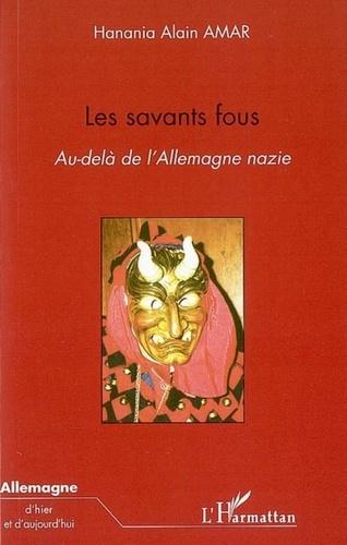 Hanania-Alain Amar - Les savants fous - Au-delà de l'Allemagne nazie.