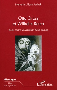 Hanania Alain Amar - Otto Gross et Wilhelm Reich - Essai contre la castration de la pensée.