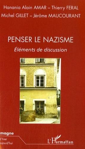 Hanania Alain Amar et Thierry Féral - Penser le nazisme - Eléments de discussion.