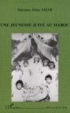 Hanania-Alain Amar - Une jeunesse juive au Maroc.