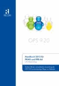 Handbuch 2013 für PKMS und PPR-A4 - Kodierrichtlinien und praktische Anwendung des OPS 9-20 hochaufwendige Pflege von Patienten.