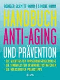Handbuch Anti-Aging und Prävention - Die wichtigsten Forschungsergebnisse Die sinnvollsten Gesundheitsstrategien Die wirksamsten Praxistipps.