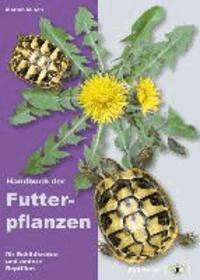 Handbuch der Futterpflanzen für Schildkröten und andere Reptilien.