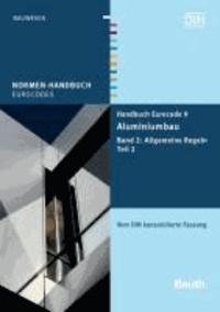 Handbuch Eurocode 9 - Aluminiumbau - Band 2: Allgemeine Regeln Teil 2 - Vom DIN konsolidierte Fassung.