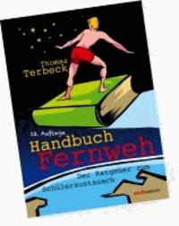 Handbuch Fernweh. Der Ratgeber zum Schüleraustausch - mit übersichtlichen Preis-Leistungs-Tabellen von High-School-Programmen für 18 Gastländer.