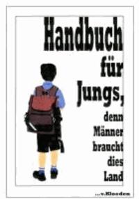 Handbuch für Jungs - denn Männer braucht dies Land.