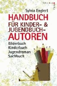 Handbuch für Kinder- und Jugendbuchautoren - Bilderbuch, Kinderbuch, Jugendroman, Sachbuch: schreiben, illustrieren und veröffentlichen.