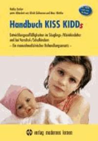 Handbuch KISS KIDDs - Entwicklungsauffälligkeiten im Säuglings-/Kleinkindalter und bei Vorschul-/Schulkindern - Ein manualmedizinischer Behandlungsansatz.