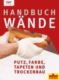 Handbuch Wände - Putz, Farbe, Tapeten und Trockenbau.