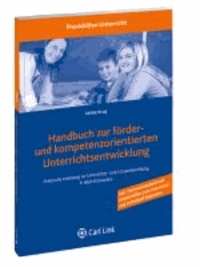 Handbuch zur förder- und kompetenzorientierten Unterrichtsentwicklung - Praktische Anleitung zur Unterrichts- und Schulentwicklung in allen Schularten.