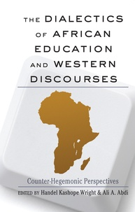 Handel kashope Wright et Ali A. Abdi - The Dialectics of African Education and Western Discourses - Counter-Hegemonic Perspectives.