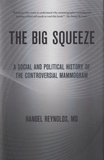 Handel Reynolds - The big Squeeze - A Social and Political History of the Controversial Mammogram.