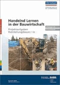 Handelnd Lernen in der Bauwirtschaft - Projektaufgaben Rohrleitungsbauer/-in - Unterlagen für Auszubildende.