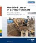 Handelnd Lernen in der Bauwirtschaft - Projektaufgaben Rohrleitungsbauer/-in - Unterlagen für Ausbilder.
