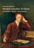 Händels Utrechter Te Deum - Geschichte - Musik - Interpretation.