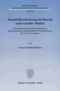 Handelsliberalisierung im Bereich audiovisueller Medien - Die welthandelsrechtliche Beurteilung von Quotenregelungen und finanziellen Fördermaßnahmen für Film und Fernsehen..