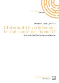 Hanétha Vété-Congolo - L'Interoralité caribéenne : le mot conté de l'identité - Vers un traité d'esthétique caribéenne.