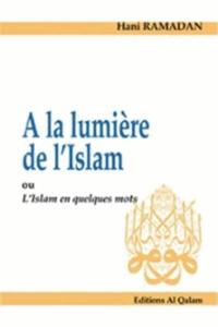 Hani Ramadan - A la lumière de l'Islam ou l'Islam en quelques mots.