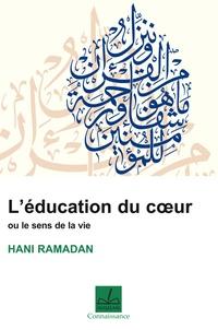 Hani Ramadan - L'éducation du coeur ou Le sens de la vie.