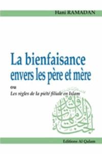 Hani Ramadan - La bienfaisance envers les père et mère ou les règles de la piété filiale en islam.