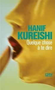 Hanif Kureishi - Quelque chose à te dire.