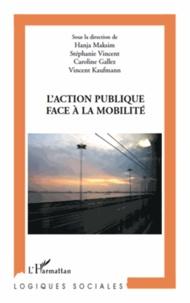 Hanja Maksim et Stéphanie Vincent - L'action publique face a la mobilité.