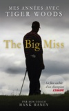Hank Haney - The big miss - Mes années avec Tiger Woods.
