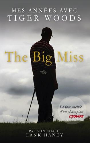 The big miss. Mes années avec Tiger Woods