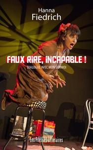 Hanna Fiedrich - Faux rire, incapable !.