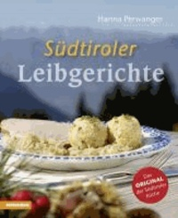 Hanna Perwanger - Südtiroler Leibgerichte - Das Original der Südtiroler Küche.