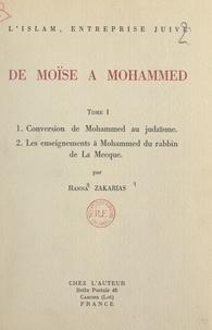 Hanna Zakarias - L'Islam, entreprise juive : de Moïse à Mohammed (1). Conversion de Mohammed au judaïsme - Suivi de Les enseignements à Mohammed du rabbin de La Mecque.