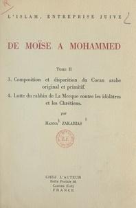 Hanna Zakarias - L'Islam, entreprise juive : de Moïse à Mohammed (2). Composition et disparition du Coran arabe original et primitif - Suivi de Lutte du rabbin de La Mecque contre les idolâtres et les Chrétiens.