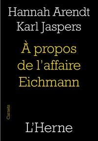 Hannah Arendt et Karl Jaspers - A propos de l'affaire Eichmann - Suivi d'un texte d'Alexander Mitscherlich.