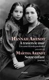 Hannah Arendt - A travers le mur - Un conte et trois paraboles précédés de Notre enfant.