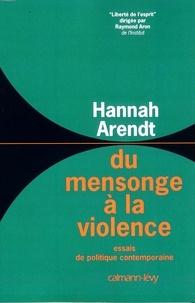 Hannah Arendt - Du mensonge à la violence - Essais de politique contemporaine.
