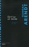 Hannah Arendt - Edifier un monde - Interventions 1971-1975.