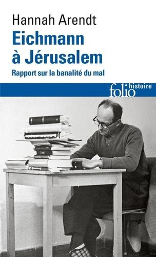 Hannah Arendt - Eichmann à Jérusalem - Rapport sur la banalité du mal.