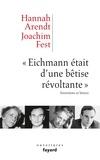 Hannah Arendt et Joachim C. Fest - «Eichmann était d'une bêtise révoltante» - Entretiens et lettres.