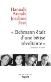"""Hannah Arendt et Joachim C. Fest - """"Eichmann était d'une bétise révoltante"""" - Entretiens et lettres."""