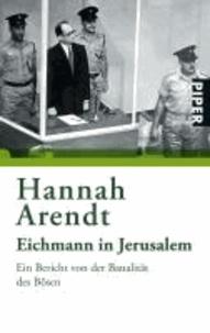 Hannah Arendt - Eichmann in Jerusalem - Ein Bericht von der Banalität des Bösen.